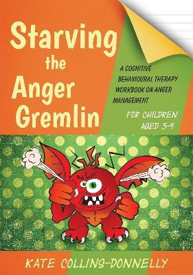 Starving the Anger Gremlin for Children Aged 5-9 - Kate Collins-Donnelly