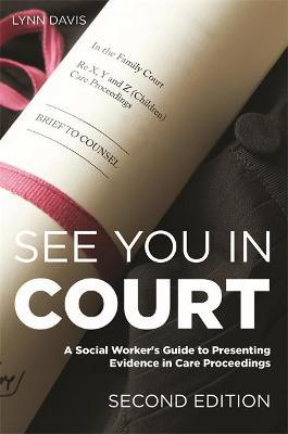 See You in Court, Second Edition: A Social Worker's Guide to Presenting Evidence in Care Proceedings