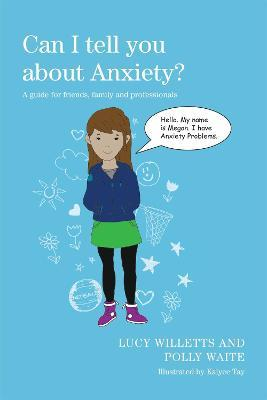 Can I tell you about Anxiety? : A Guide for Friends, Family and Professionals