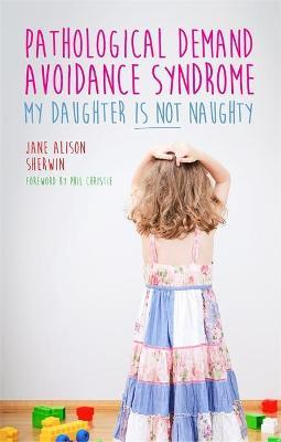 Pathological Demand Avoidance Syndrome - My Daughter is Not Naughty Cover Image