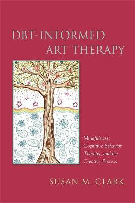 DBT-Informed Art Therapy - Susan M. Clark