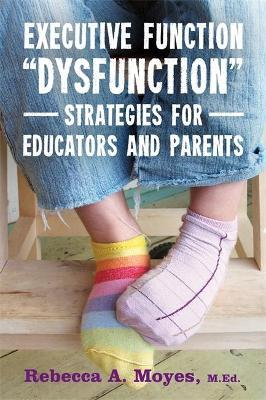 Executive Function Dysfunction - Strategies for Educators and Parents Cover Image