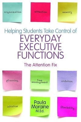 Helping Students Take Control of Everyday Executive Functions : The Attention Fix