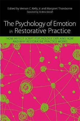 The Psychology of Emotion in Restorative Practice - Margaret Thorsborne, Vernon C. Kelly, William Hansberry, Sian Williams, John Bruce Lennox, Graeme George, Lauren Abramson, Katy Hutchison, Anne Burton, Bill Curry