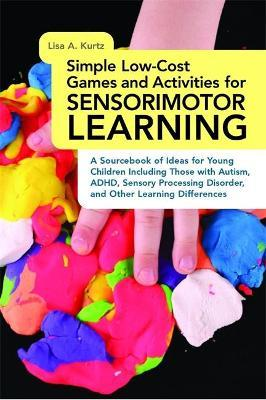 Simple Low-Cost Games and Activities for Sensorimotor Learning - Lisa A. Kurtz