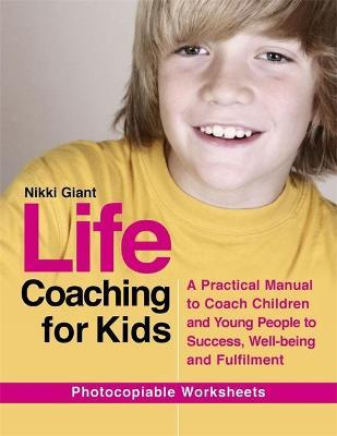 Life Coaching for Kids : A Practical Manual to Coach Children and Young People to Success, Well-Being and Fulfilment