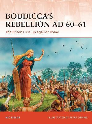 Boudicca's Rebellion AD 60-61 : The Britons rise up against Rome