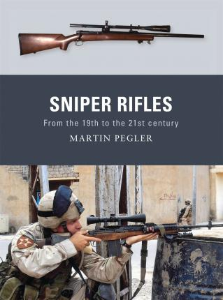 Sniper Rifles : From the 19th to the 21st Century