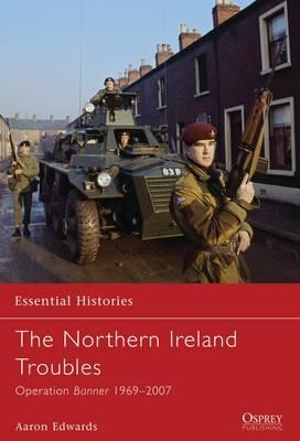 The Northern Ireland Troubles : Operation Banner 1969-2007
