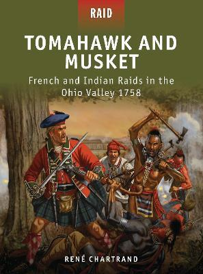 Tomahawk and Musket : French and Indian Raids in the Ohio Valley 1758