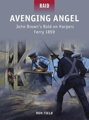 Avenging Angel - John Brown's Raid on Harpers Ferry, 1859