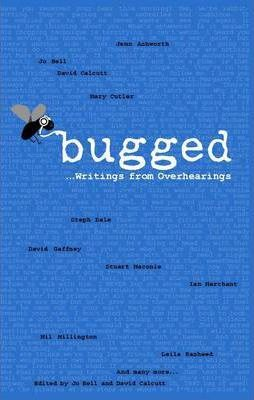Bugged... Writings from Overhearings