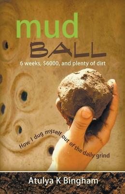 Mud Ball - How I Dug Myself Out of the Daily Grind