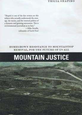 Mountain Justice: Homegrown Resistance to Mountaintop Removal, the Future of Us All