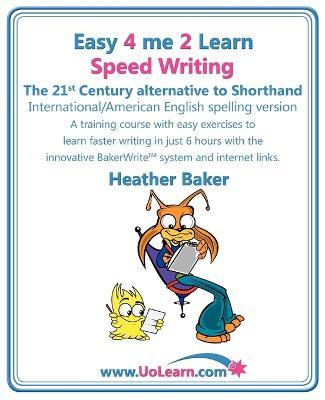 Speed Writing, the 21st Century Alternative to Shorthand (Easy 4 Me 2 Learn) : A Speedwriting Training Course with Easy Exercises to Learn Faster Writing in Just 6 Hours with the Innovative Bakerwrite System and Internet Links