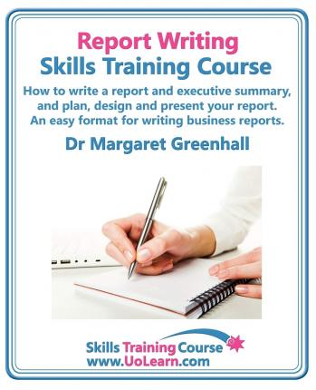 Report Writing Skills Training Course - How to Write a Report and Executive Summary, and Plan, Design and Present Your Report - An Easy Format for Writing Business Reports: Lots of Exercises and Free Downloadable Workbook