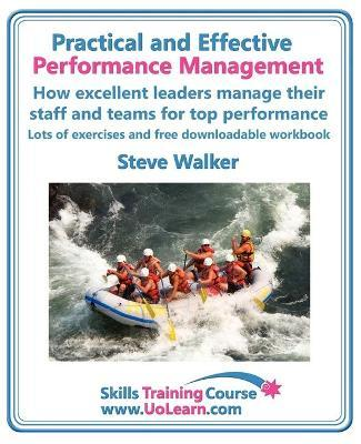 Practical and Effective Performance Management - How Excellent Leaders Manage and Improve Their Staff, Employees and Teams by Evaluation, Appraisal and Leadership for Top Performance