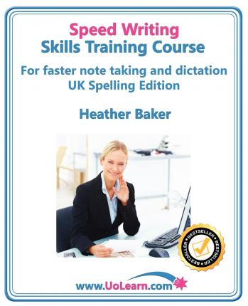 Speedwriting Skills Training Course: Speed Writing for Faster Note Taking, Writing and Dictation, an Alternative to Shorthand to Help You Take Notes : Easy Exercises to Learn Faster Writing in Just 6 Hours - Free Downloadable Dictionary and Workbook