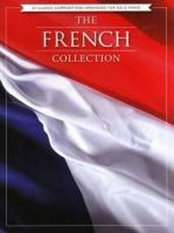 The French Collection - 43 Classic Compositions Arranged For Piano Solo
