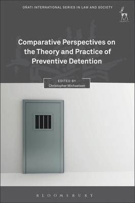 Comparative Perspectives on the Theory and Practice of Preventive Detention