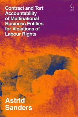 Contract and Tort Accountability of Multinational Business Entities for Violations of Labour Rights