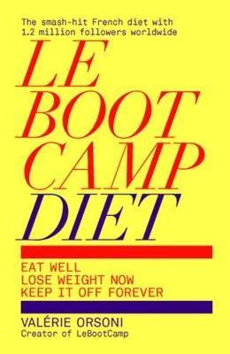 LeBootCamp Diet : Eat Well; Lose Weight Now; Keep it off Forever