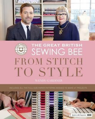 The Great British Sewing Bee: From Stitch to Style : Wendy Gardiner ...