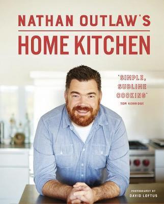 Nathan Outlaw's Home Kitchen : 100 recipes to cook for family and friends