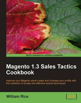 Magento 1.3 Sales Tactics Cookbook: Improve Your Magento Store's Sales and Increase Your Profits with This Collection of Simple and Effective Tactical Techniques
