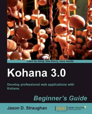 Kohana 3.0 Beginner's Guide
