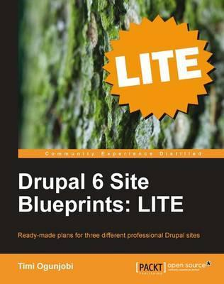 Drupal 6 Site Blueprints LITE: Build a Personal Web Site, an Events Site, and an Ecommerce Site