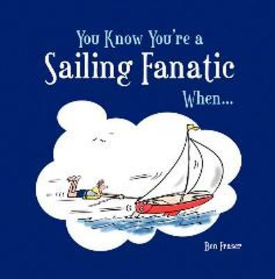 You Know You're a Sailing Fanatic When...