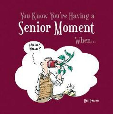 You Know You're Having a Senior Moment When...