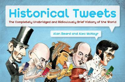Historical Tweets : The Completely Unabridged and Ridiculously Brief History of the World
