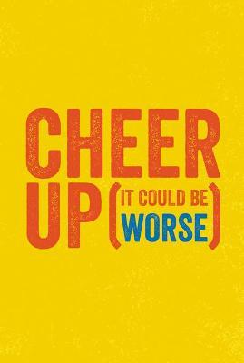 Cheer Up (It Could Be Worse)