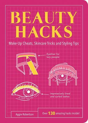 Beauty Hacks : Make-Up Cheats, Skincare Tricks and Styling Tips