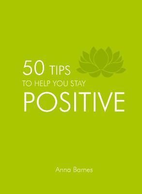 50 Tips to Help You Stay Positive