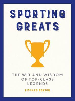 Sporting Greats  The Wit and Wisdom of Top-Class Legends