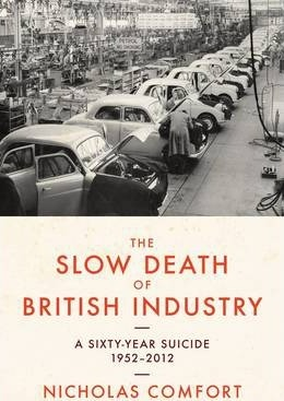 The Slow Death of British Industry: A Sixty-Year Suicide 1952-2012