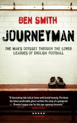 Journeyman : One Man's Odyssey Through the Lower Leagues of English Football