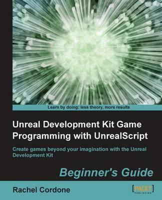 UnrealDevelopment Kit Game Programming with UnrealScript: Beginner's Guide