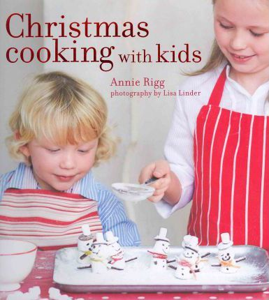 Christmas Cooking With Kids Annie Rigg 9781849750240
