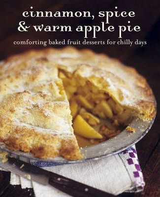 Cinnamon, Spice and Warm Apple Pie
