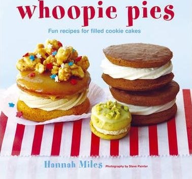 Whoopie Pies : Fun Recipes for Filled Cookie Cakes
