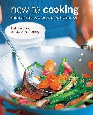 New to Cooking  Simple Skills and Great Recipes for the First-Time Cook