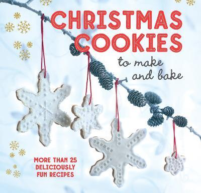 Christmas Cookies to Make and Bake  More Than 25 Deliciously Fun Recipes