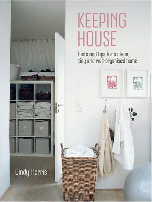 Keeping House : Hints and Tips for a Clean, Tidy and Well-Organized Home