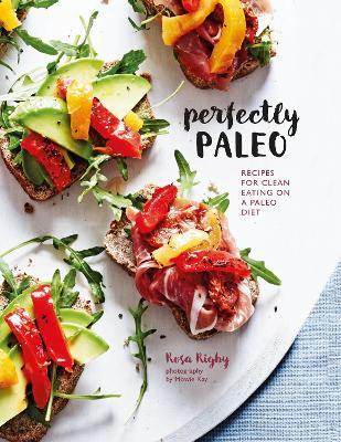 Perfectly Paleo : Recipes for Clean Eating on a Paleo Diet