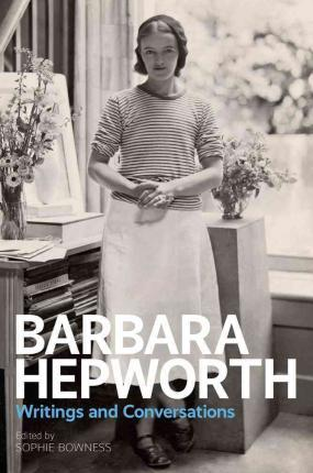 Barbara Hepworth:Writings and Conversations Cover Image