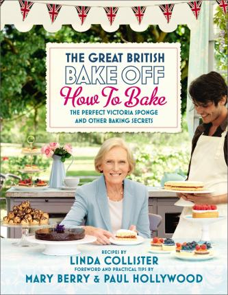 Great British Bake Off: How to Bake : The Perfect Victoria Sponge and Other Baking Secrets